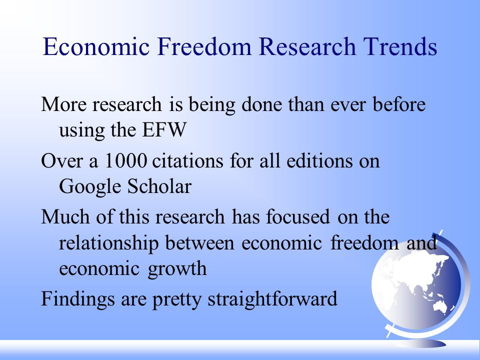 Economic Freedom Research Trends More research is being done than ever before using the EFW Over a 1000 citations for all editions on Google Scholar Much of this research has focused on the relationship between economic freedom and economic growth Findings are pretty straightforward