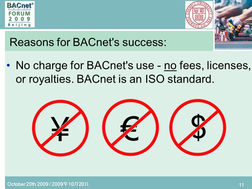 October 20th 2009 / 2009 10 20 11 Reasons for BACnet s success: No charge for BACnet s use - no fees, licenses, or royalties.