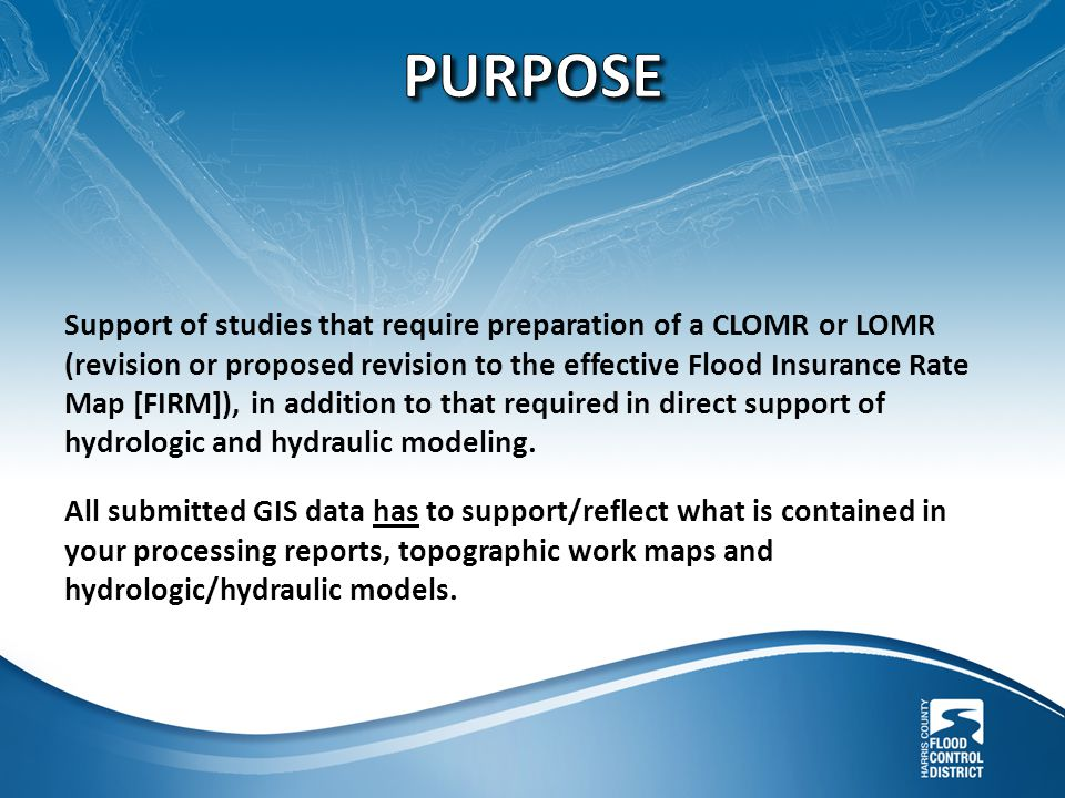 Support of studies that require preparation of a CLOMR or LOMR (revision or proposed revision to the effective Flood Insurance Rate Map [FIRM]), in addition to that required in direct support of hydrologic and hydraulic modeling.