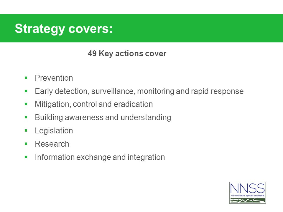 Strategy covers: Prevention Early detection, surveillance, monitoring and rapid response Mitigation, control and eradication Building awareness and un
