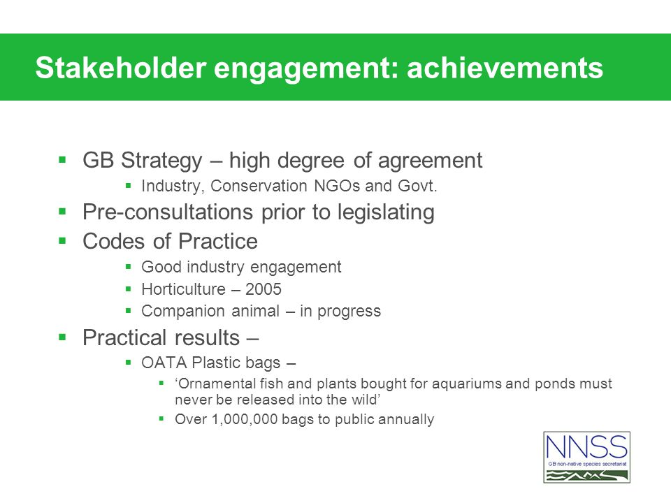 Stakeholder engagement: achievements GB Strategy – high degree of agreement Industry, Conservation NGOs and Govt. Pre-consultations prior to legislati