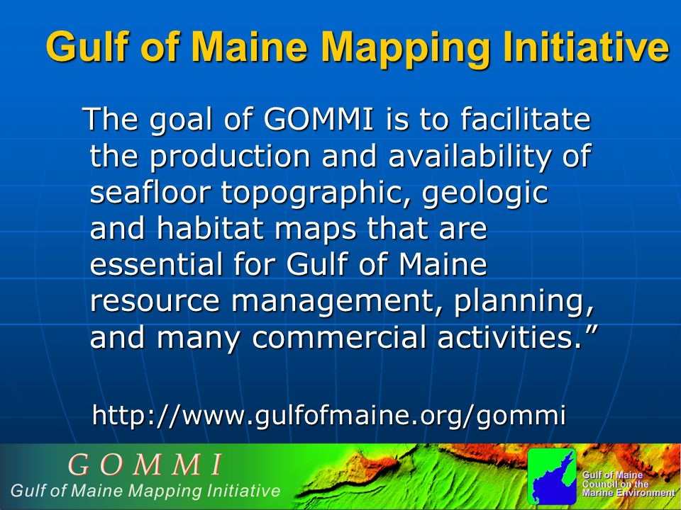 The goal of GOMMI is to facilitate the production and availability of seafloor topographic, geologic and habitat maps that are essential for Gulf of M