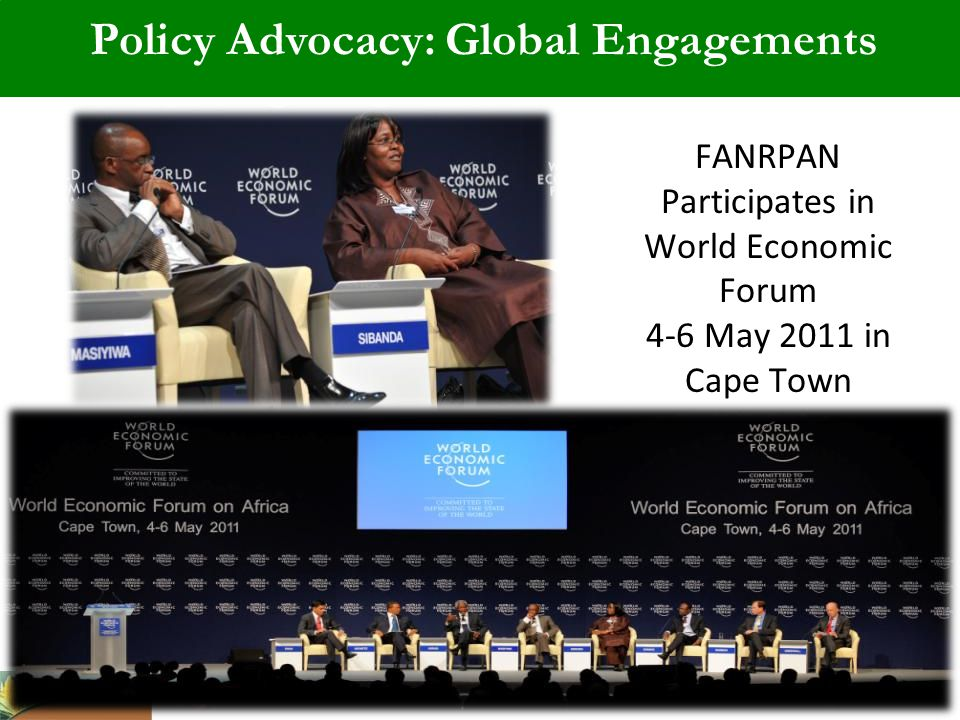 FANRPAN Participates in World Economic Forum 4-6 May 2011 in Cape Town Policy Advocacy: Global Engagements