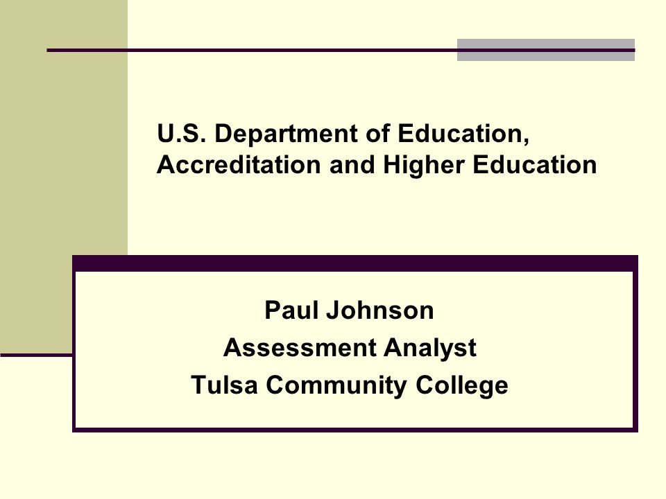U.S. Department of Education, Accreditation and Higher Education Paul Johnson Assessment Analyst Tulsa Community College