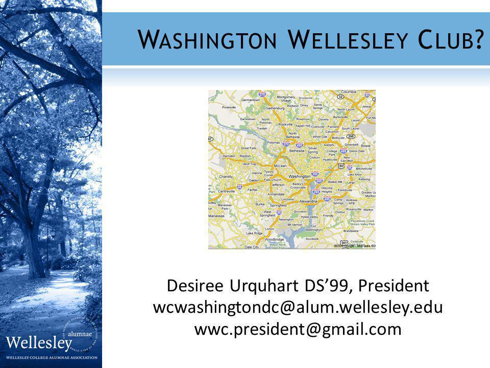 Desiree Urquhart DS99, President wcwashingtondc@alum.wellesley.edu wwc.president@gmail.com W ASHINGTON W ELLESLEY C LUB ?
