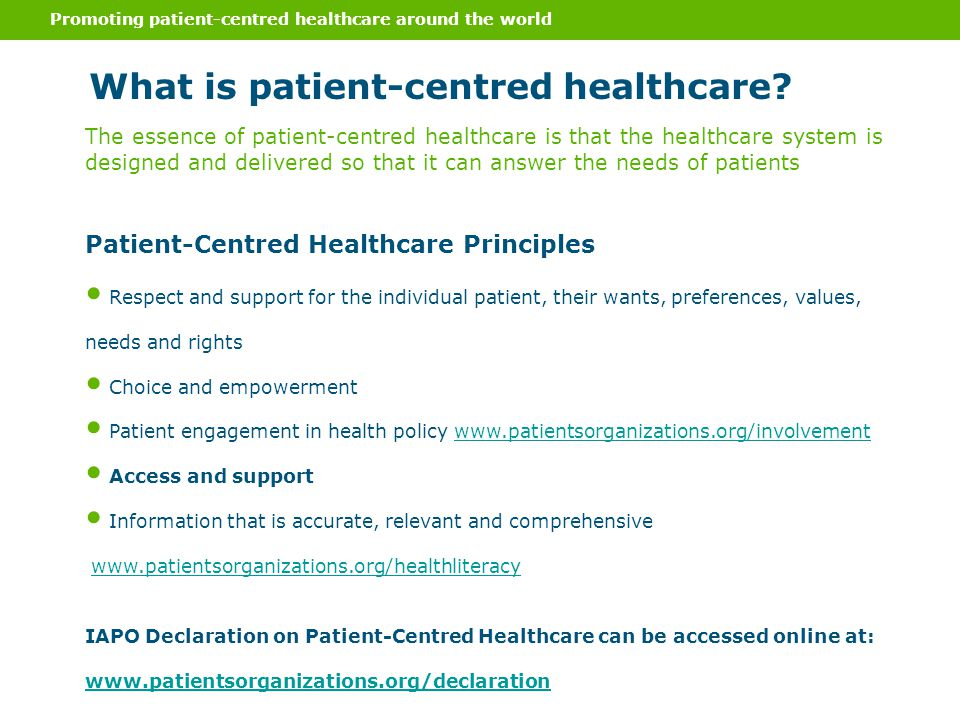 Promoting patient-centred healthcare around the world What is patient-centred healthcare? Patient-Centred Healthcare Principles Respect and support fo