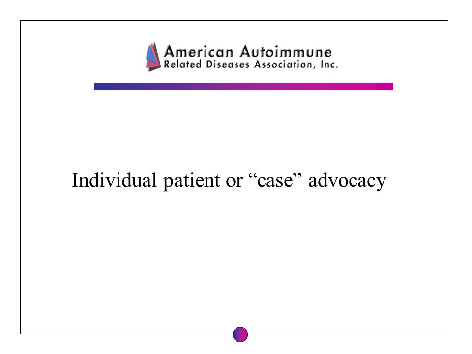 Individual patient or case advocacy