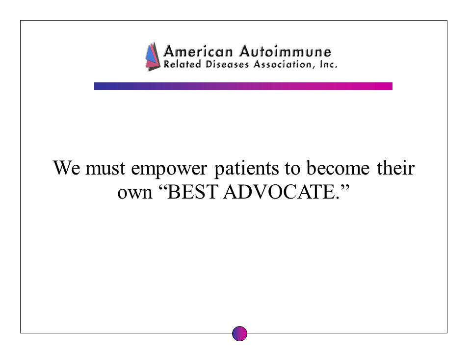 We must empower patients to become their own BEST ADVOCATE.