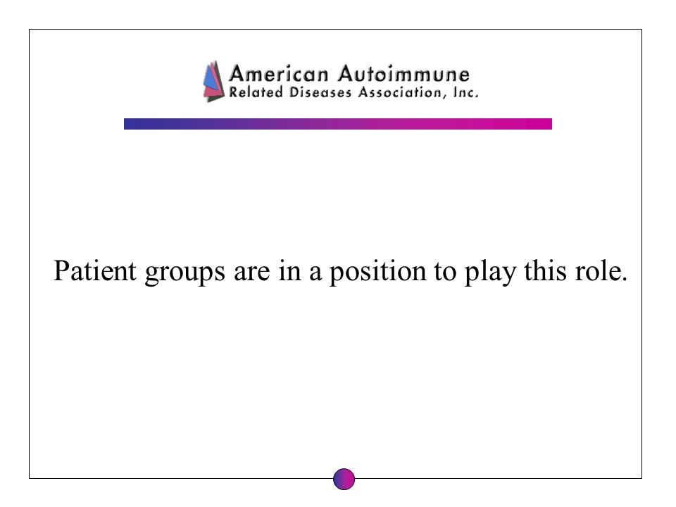 Patient groups are in a position to play this role.