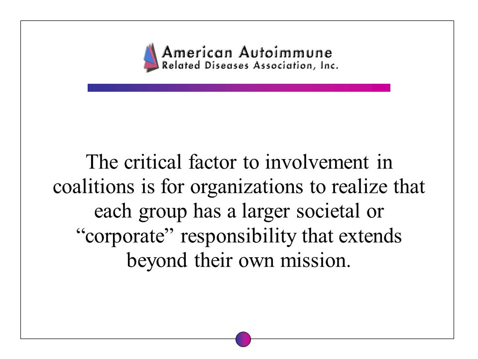 The critical factor to involvement in coalitions is for organizations to realize that each group has a larger societal or corporate responsibility tha