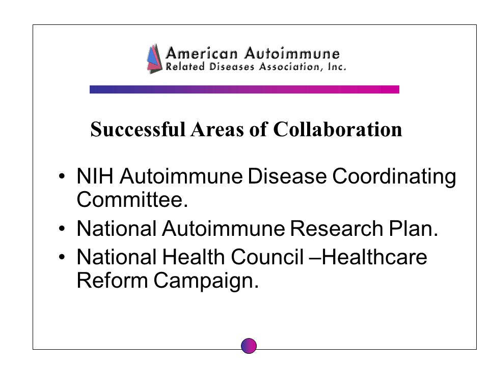 Successful Areas of Collaboration NIH Autoimmune Disease Coordinating Committee. National Autoimmune Research Plan. National Health Council –Healthcar