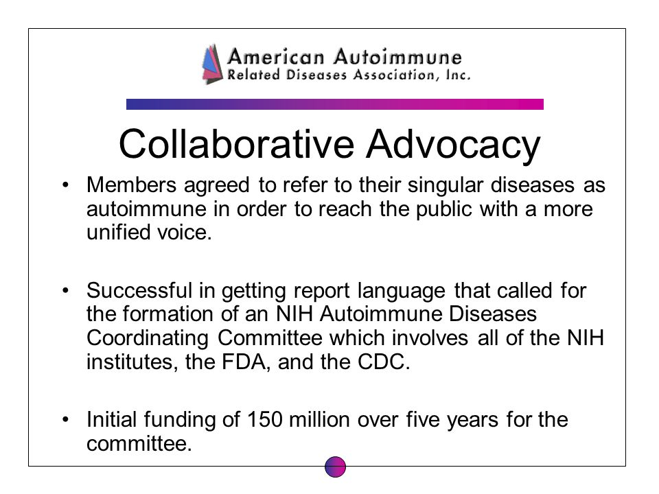Collaborative Advocacy Members agreed to refer to their singular diseases as autoimmune in order to reach the public with a more unified voice. Succes