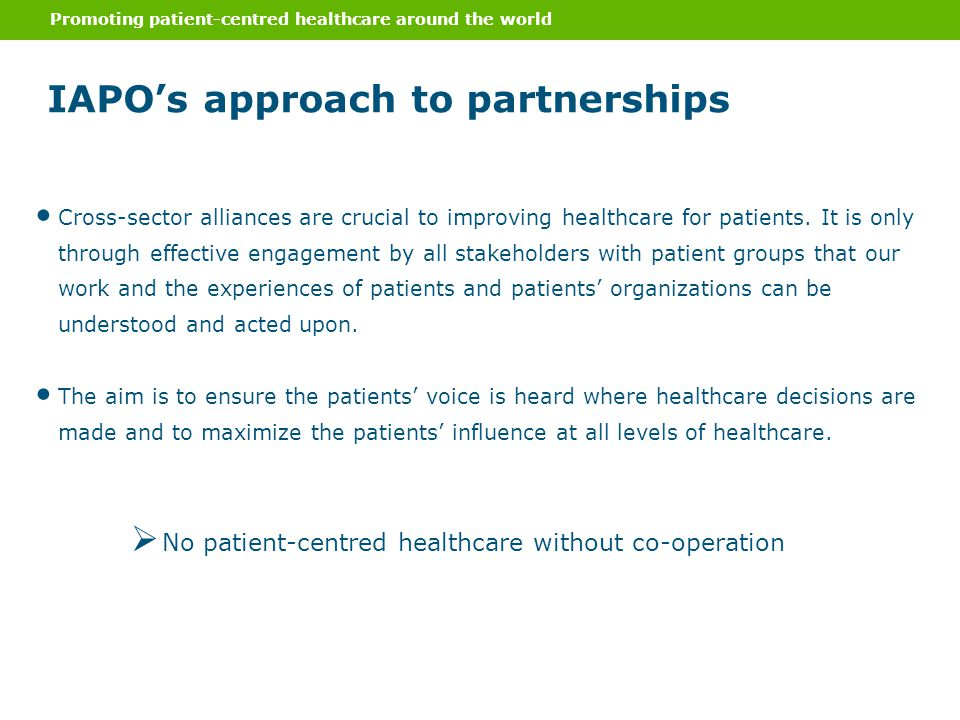 IAPOs approach to partnerships Promoting patient-centred healthcare around the world Cross-sector alliances are crucial to improving healthcare for pa