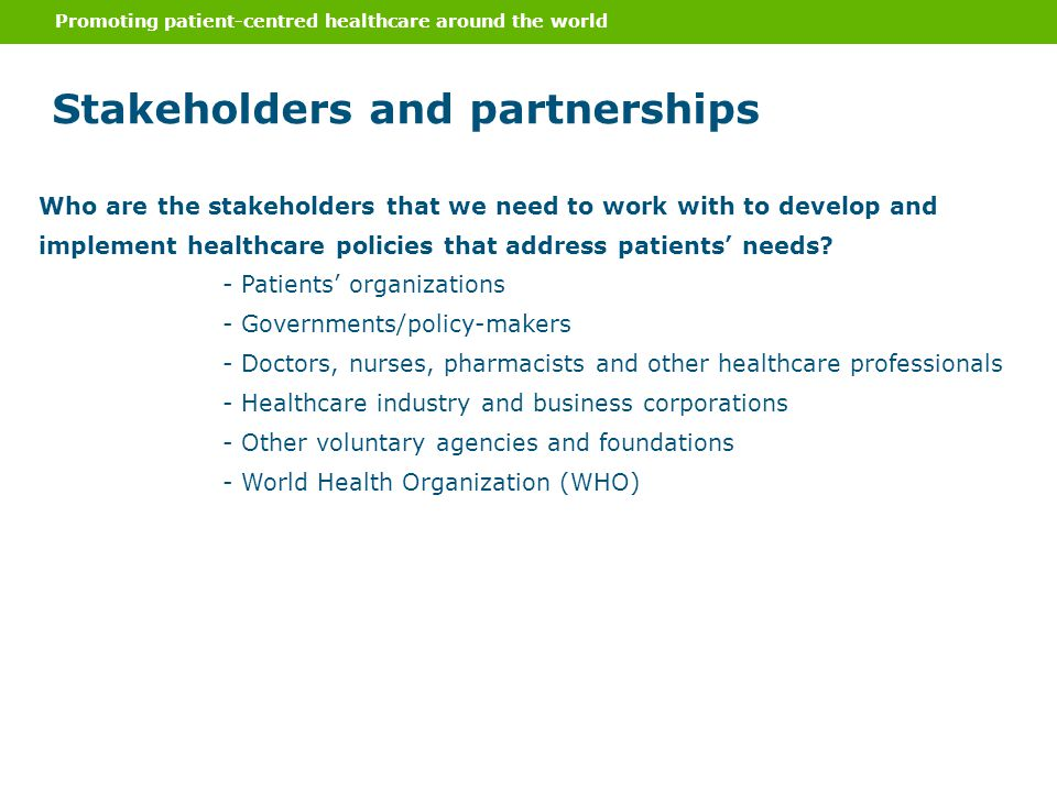Stakeholders and partnerships Promoting patient-centred healthcare around the world Who are the stakeholders that we need to work with to develop and
