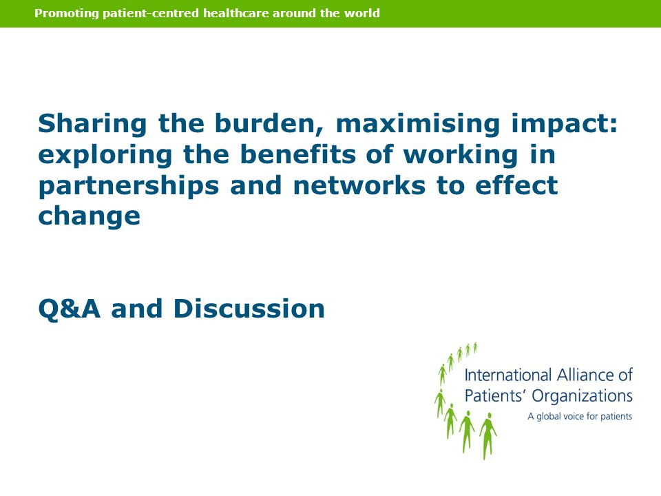 Promoting patient-centred healthcare around the world Sharing the burden, maximising impact: exploring the benefits of working in partnerships and net