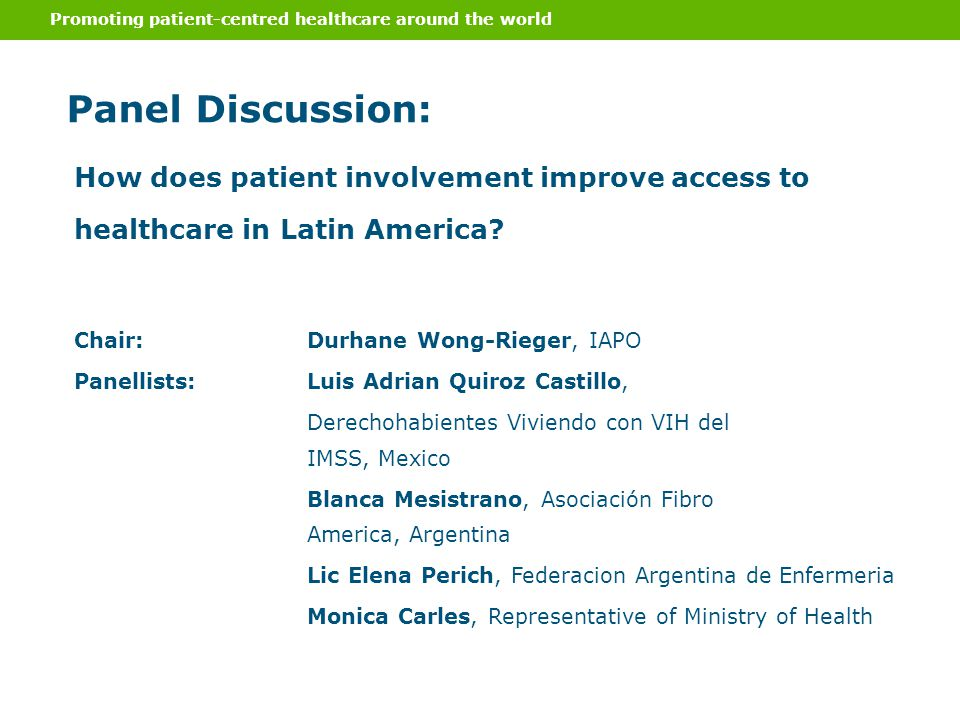 Promoting patient-centred healthcare around the world Panel Discussion: How does patient involvement improve access to healthcare in Latin America? Ch