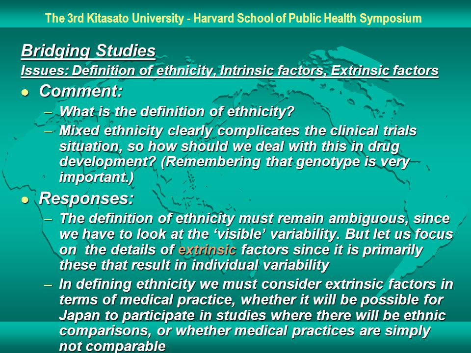 4 Bridging Studies Issues: Definition of ethnicity, Intrinsic factors, Extrinsic factors l Comment: –What is the definition of ethnicity.