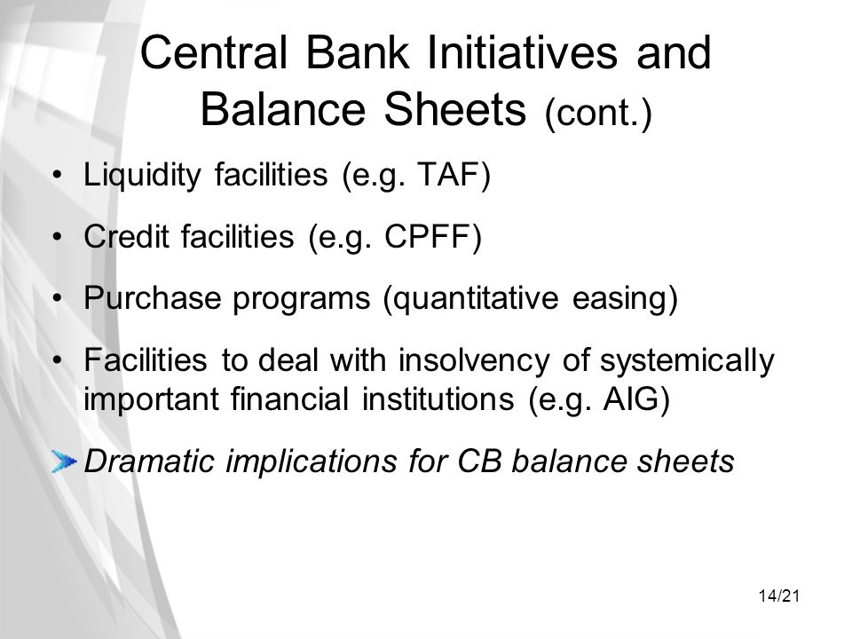 14/21 Central Bank Initiatives and Balance Sheets (cont.) Liquidity facilities (e.g.