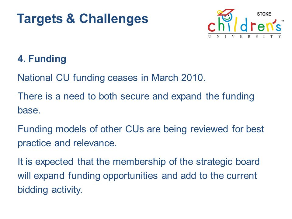 Targets & Challenges 4. Funding National CU funding ceases in March