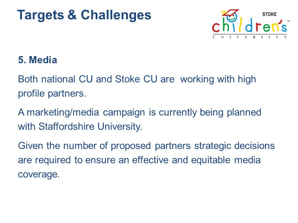 Targets & Challenges 5. Media Both national CU and Stoke CU are working with high profile partners.