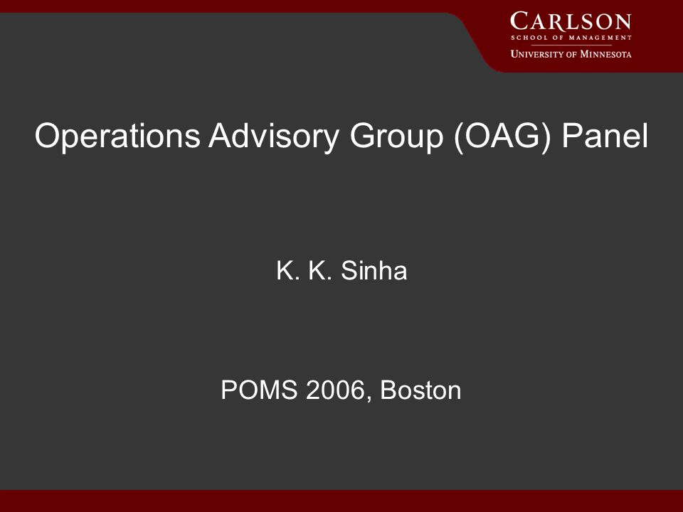 6/13/2014 Operations Advisory Group (OAG) Panel K. K. Sinha POMS 2006, Boston