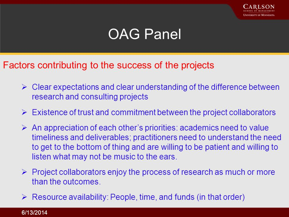 6/13/2014 Factors contributing to the success of the projects OAG Panel Clear expectations and clear understanding of the difference between research