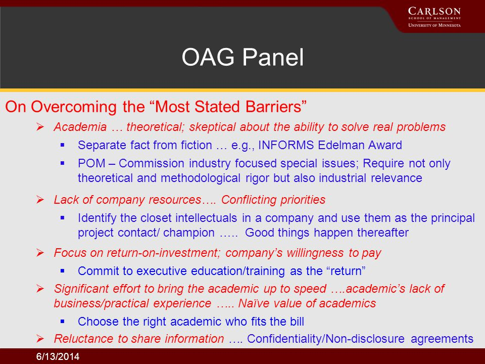 6/13/2014 On Overcoming the Most Stated Barriers OAG Panel Academia … theoretical; skeptical about the ability to solve real problems Separate fact fr