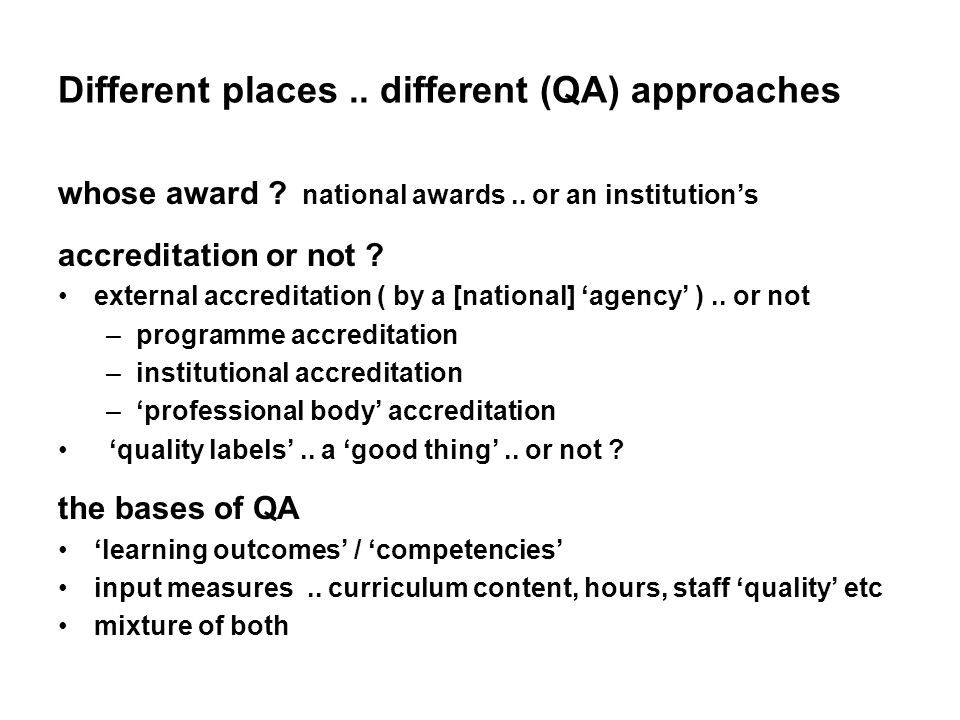 Different places.. different (QA) approaches? whose award ? national awards.. or an institutions accreditation or not ? external accreditation ( by a