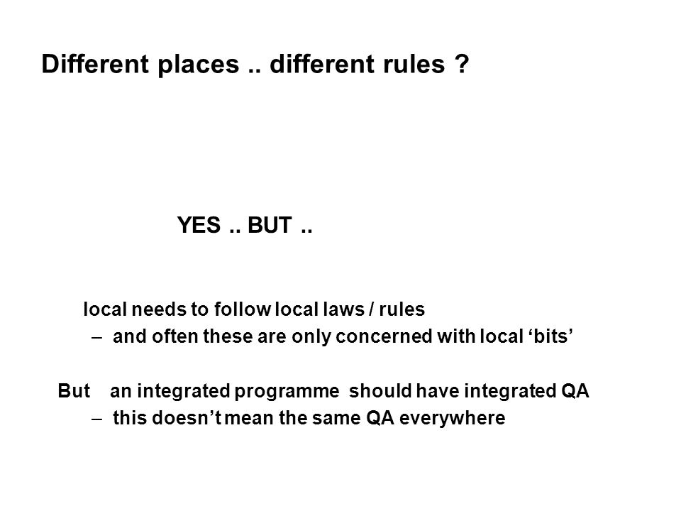 Different places.. different rules ? YES.. BUT.. local needs to follow local laws / rules –and often these are only concerned with local bits But an i