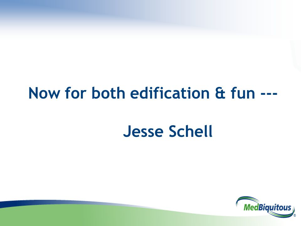 ® Now for both edification & fun --- Jesse Schell