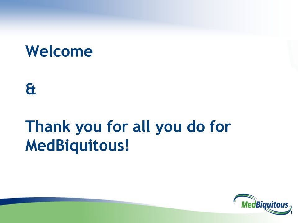 ® Welcome & Thank you for all you do for MedBiquitous!