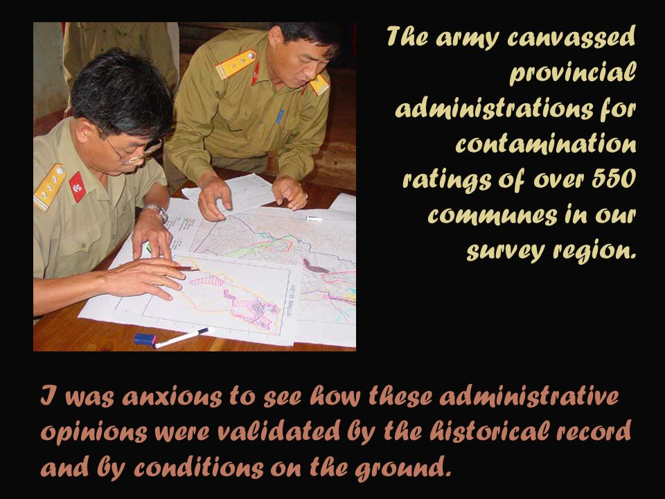 The army canvassed provincial administrations for contamination ratings of over 550 communes in our survey region. I was anxious to see how these admi