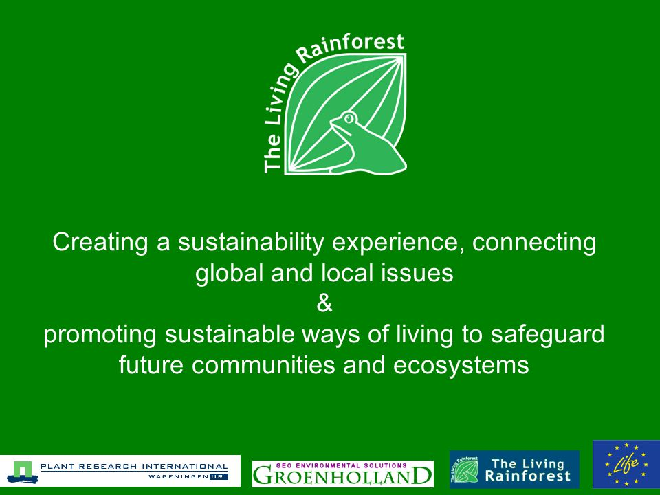 Creating a sustainability experience, connecting global and local issues & promoting sustainable ways of living to safeguard future communities and ecosystems