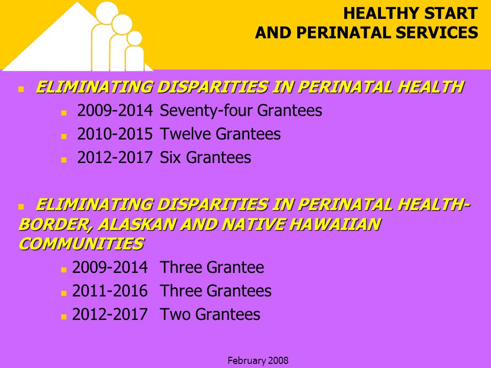 February 2008 ELIMINATING DISPARITIES IN PERINATAL HEALTH 2009-2014 Seventy-four Grantees 2010-2015 Twelve Grantees 2012-2017 Six Grantees ELIMINATING