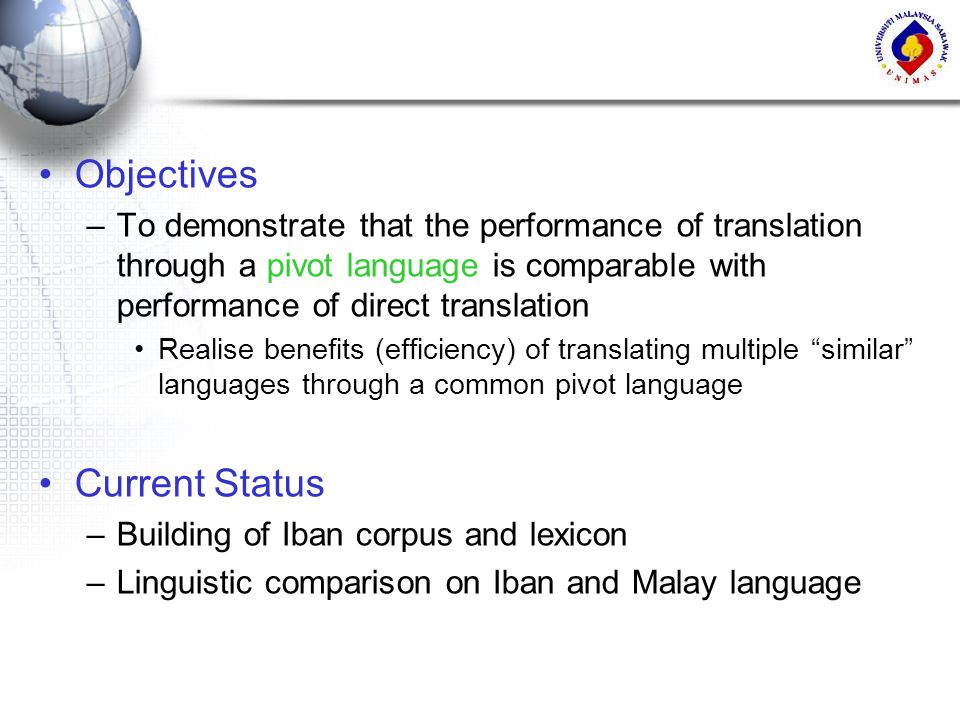 Objectives –To demonstrate that the performance of translation through a pivot language is comparable with performance of direct translation Realise b
