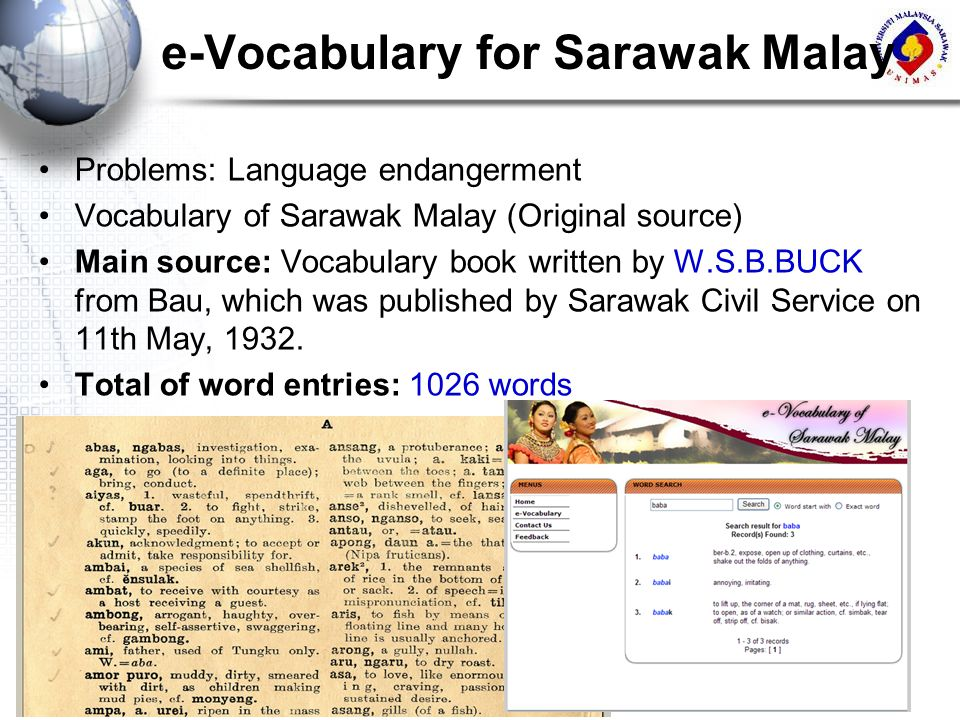 e-Vocabulary for Sarawak Malay Problems: Language endangerment Vocabulary of Sarawak Malay (Original source) Main source: Vocabulary book written by W
