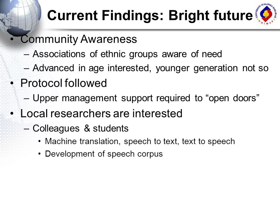 Current Findings: Bright future Community Awareness –Associations of ethnic groups aware of need –Advanced in age interested, younger generation not s