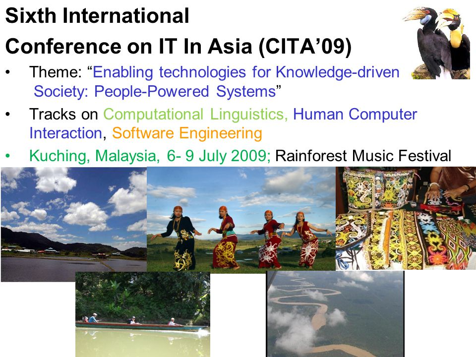 Sixth International Conference on IT In Asia (CITA09) Theme: Enabling technologies for Knowledge-driven Society: People-Powered Systems Tracks on Comp