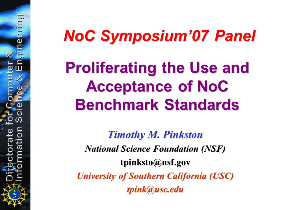 NoC Symposium07 Panel Proliferating the Use and Acceptance of NoC Benchmark Standards NoC Symposium07 Panel Proliferating the Use and Acceptance of NoC Benchmark Standards Timothy M.