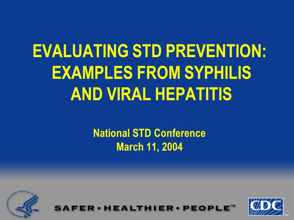 EVALUATING STD PREVENTION: EXAMPLES FROM SYPHILIS AND VIRAL HEPATITIS National STD Conference March 11, 2004