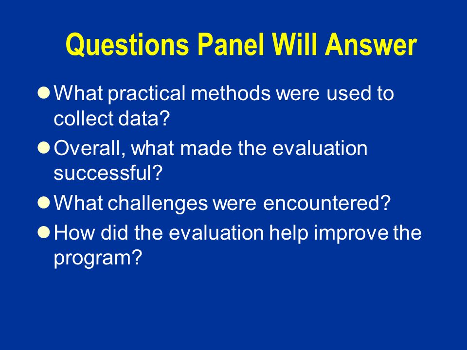 Questions Panel Will Answer What practical methods were used to collect data.