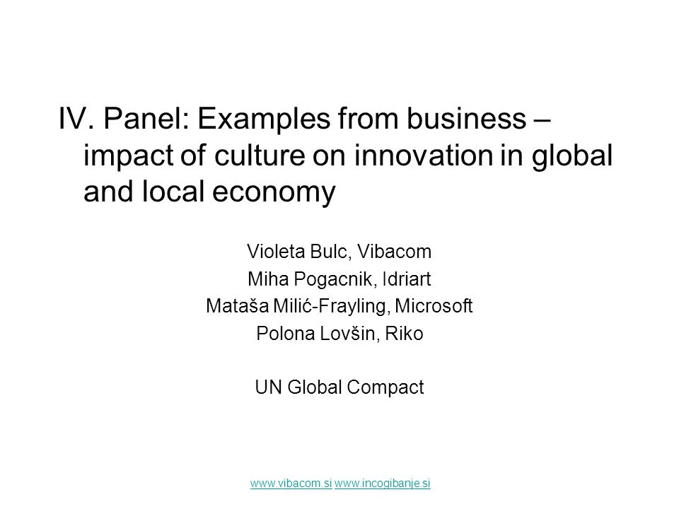 www.vibacom.siwww.vibacom.si www.incogibanje.siwww.incogibanje.si IV. Panel: Examples from business – impact of culture on innovation in global and lo