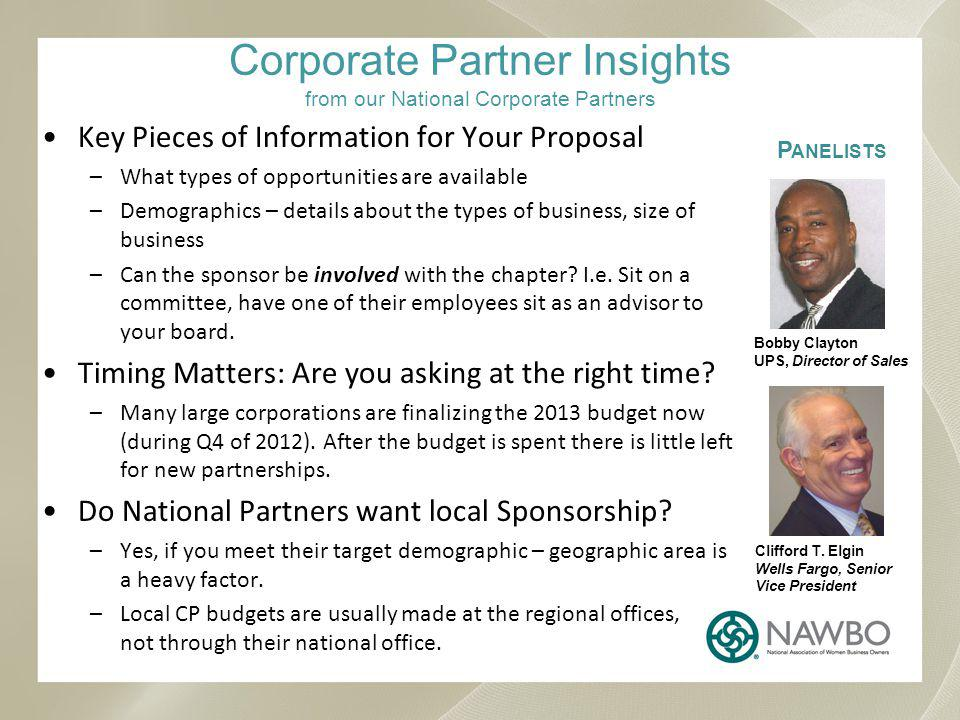 Corporate Partner Insights from our National Corporate Partners Key Pieces of Information for Your Proposal –What types of opportunities are available –Demographics – details about the types of business, size of business –Can the sponsor be involved with the chapter.