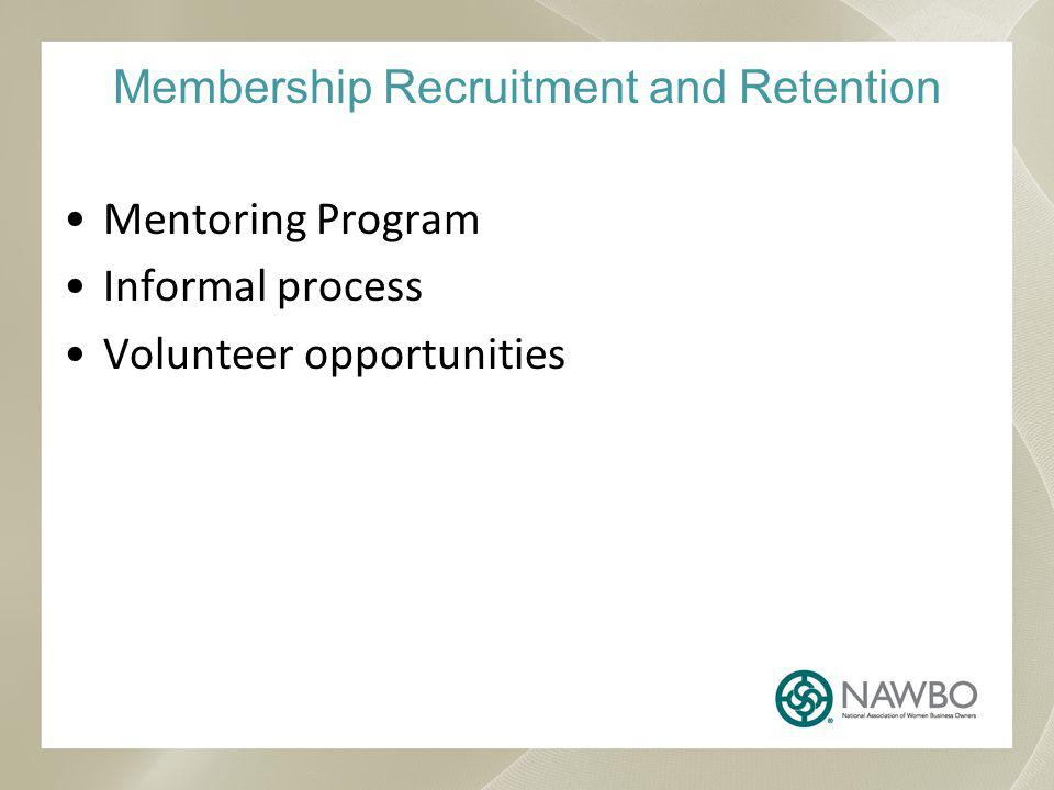 Membership Recruitment and Retention Mentoring Program Informal process Volunteer opportunities