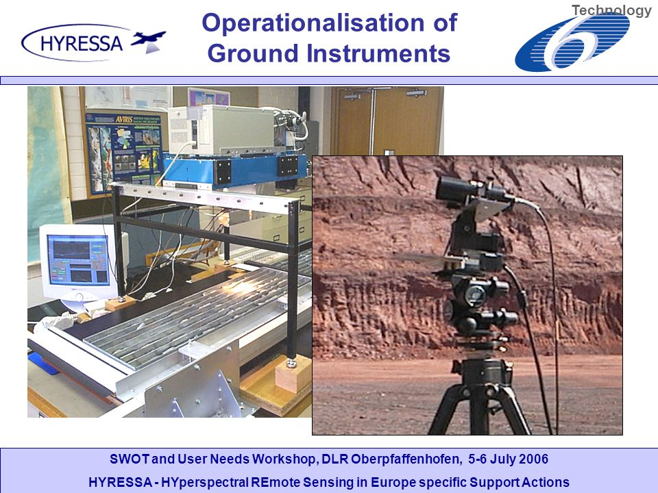 SWOT and User Needs Workshop, DLR Oberpfaffenhofen, 5-6 July 2006 HYRESSA - HYperspectral REmote Sensing in Europe specific Support Actions Technology Operationalisation of Ground Instruments