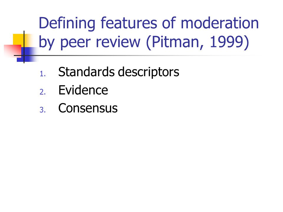 Defining features of moderation by peer review (Pitman, 1999) 1.