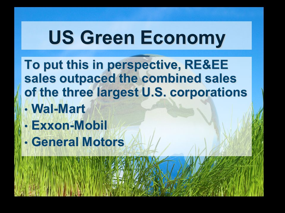 US Green Economy To put this in perspective, RE&EE sales outpaced the combined sales of the three largest U.S.