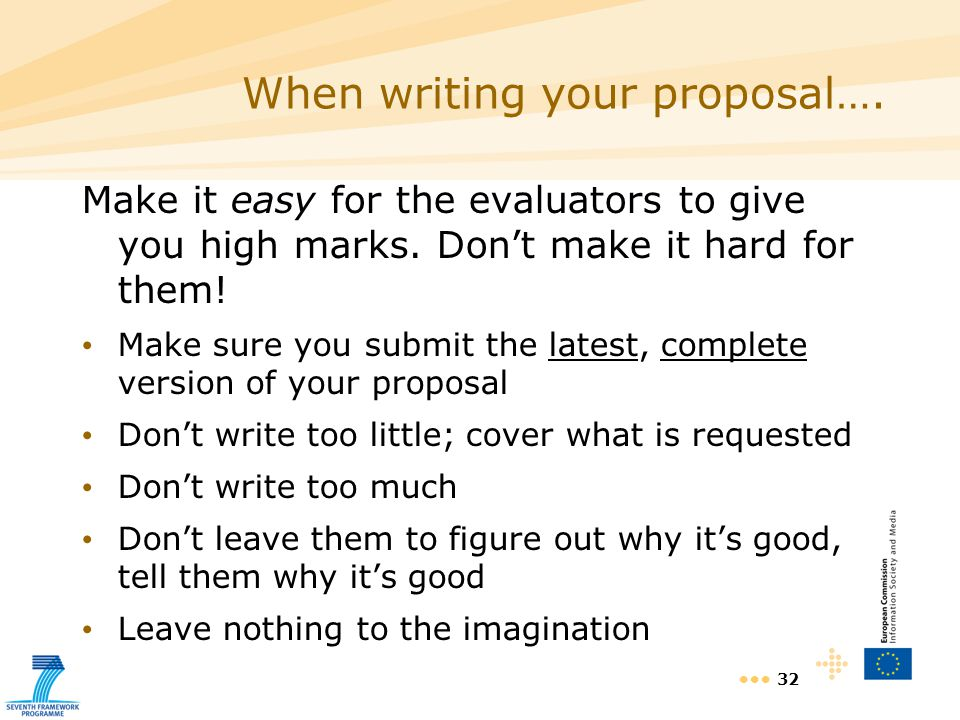 32 When writing your proposal…. Make it easy for the evaluators to give you high marks.