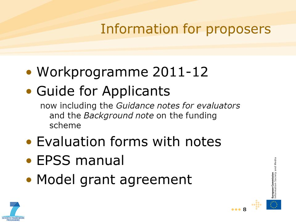 8 Information for proposers Workprogramme Guide for Applicants now including the Guidance notes for evaluators and the Background note on the funding scheme Evaluation forms with notes EPSS manual Model grant agreement