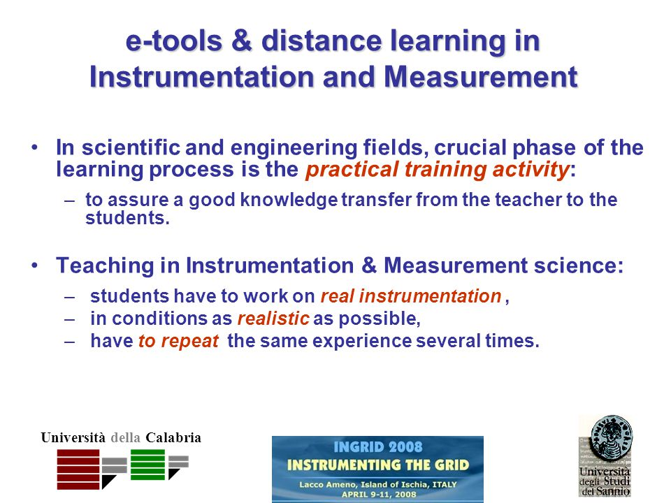 Università della Calabria e-tools & distance learning in Instrumentation and Measurement In scientific and engineering fields, crucial phase of the le